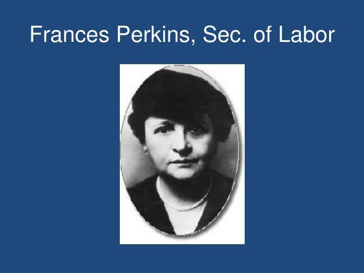 Frances Perkins, Sec. of Labor