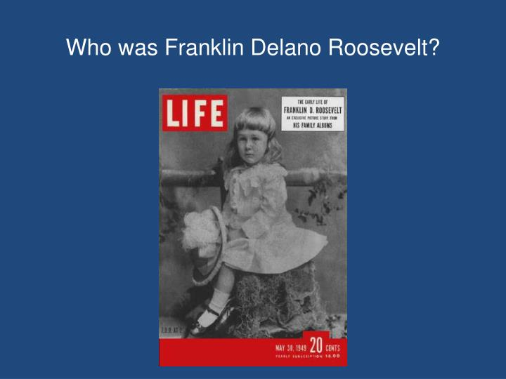 Who was Franklin Delano Roosevelt?