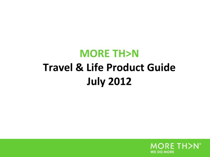 More th n travel life product guide july 2012