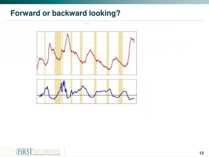 Forward or backward looking?