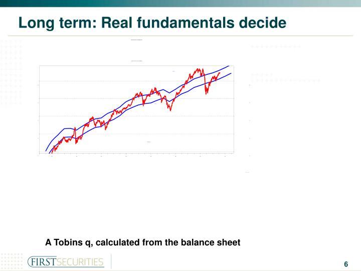 Long term: Real fundamentals decide