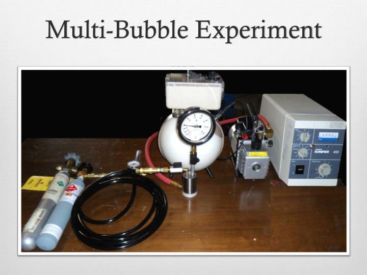 Multi-Bubble Experiment