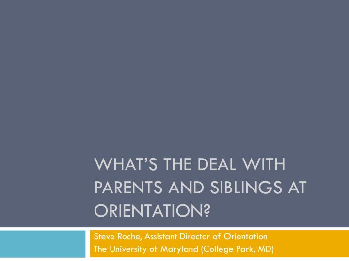 What s the deal with parents and siblings at orientation