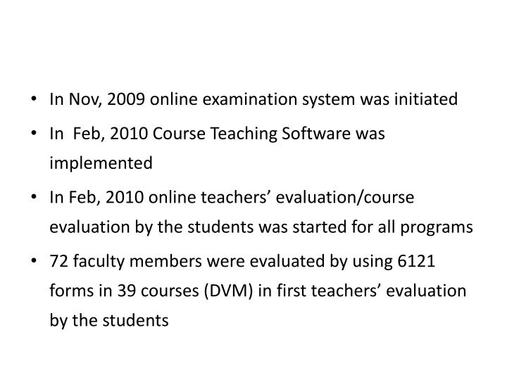 In Nov, 2009 online examination system was initiated
