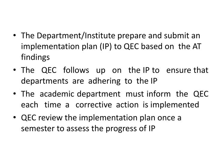 The Department/Institute prepare and submit an implementation plan (IP) to QEC based on  the AT findings