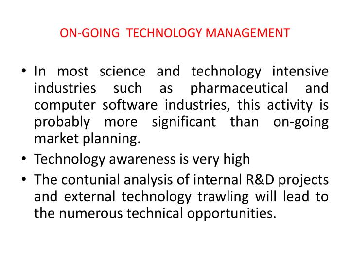 ON-GOING  TECHNOLOGY MANAGEMENT