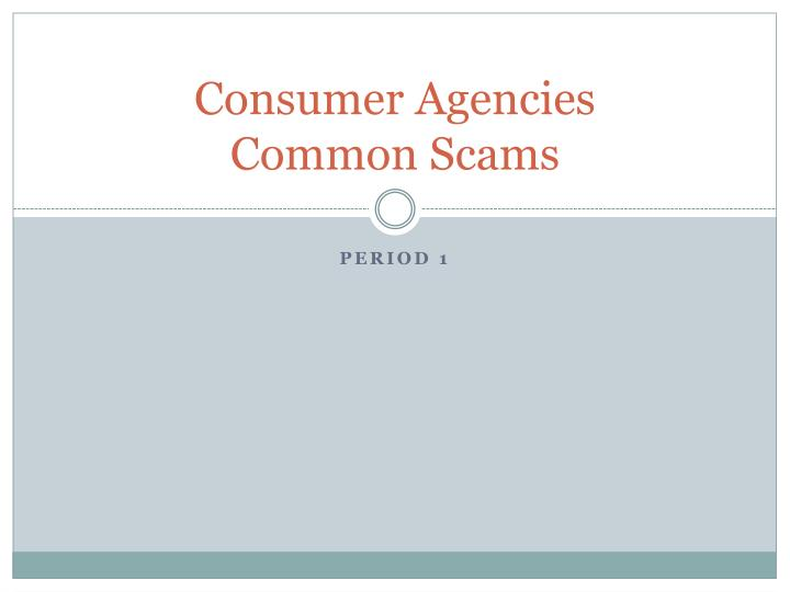 Consumer agencies common scams
