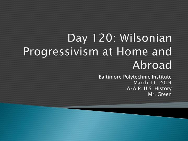 Day 120 wilsonian progressivism at home and abroad