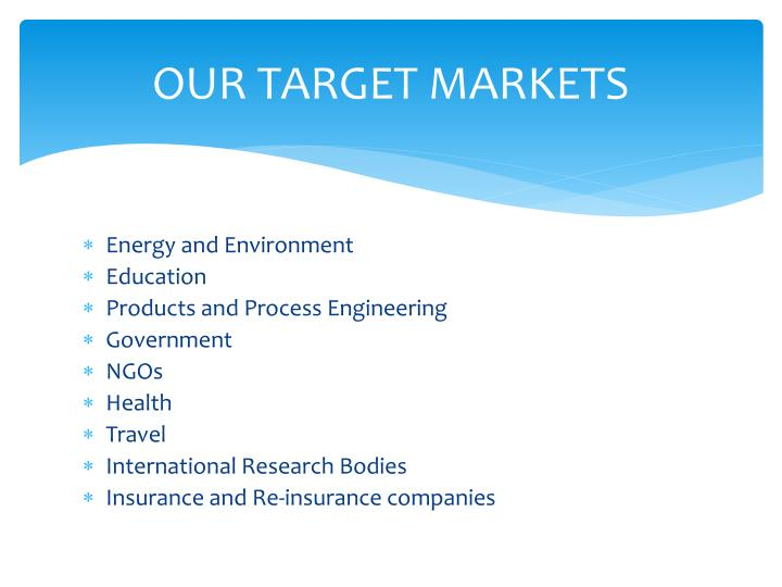 OUR TARGET MARKETS