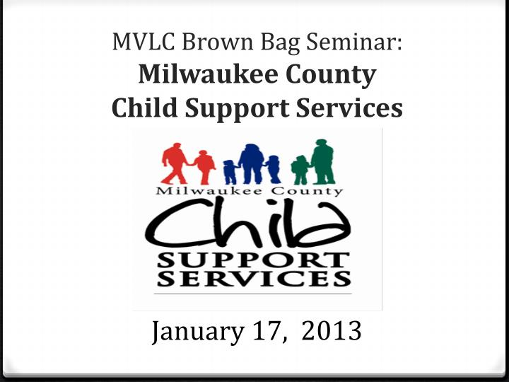 Mvlc brown bag seminar milwaukee county child support services