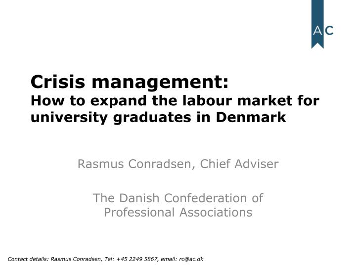 Crisis management how to expand the labour market for university graduates in denmark