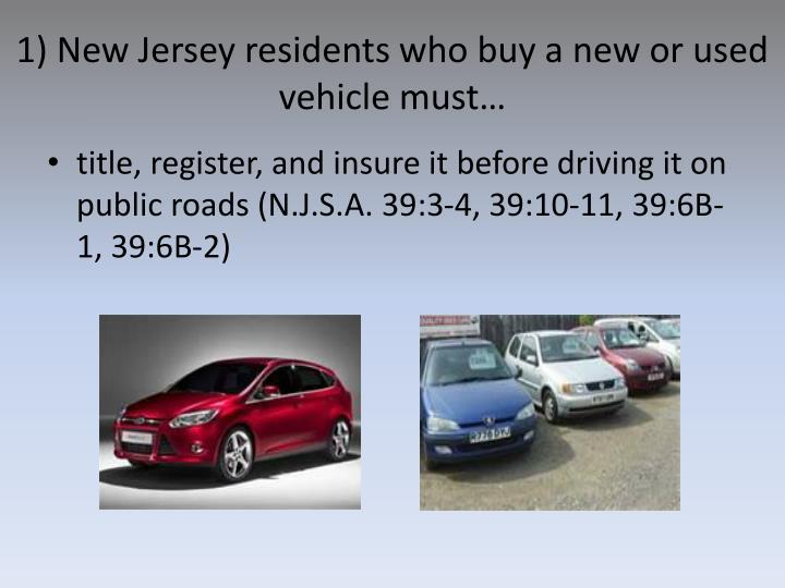 1) New Jersey residents who buy a new or used vehicle must…