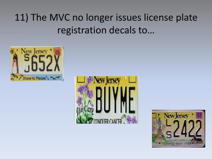 11) The MVC no longer issues license plate registration decals to…