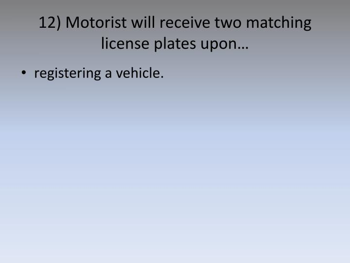 12) Motorist will receive two matching license plates upon…