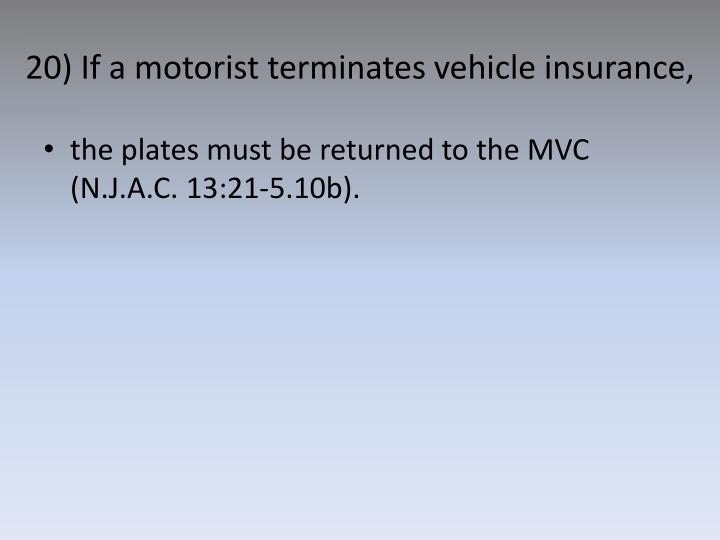 20) If a motorist terminates vehicle insurance,