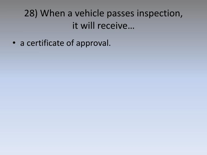 28) When a vehicle passes inspection,
