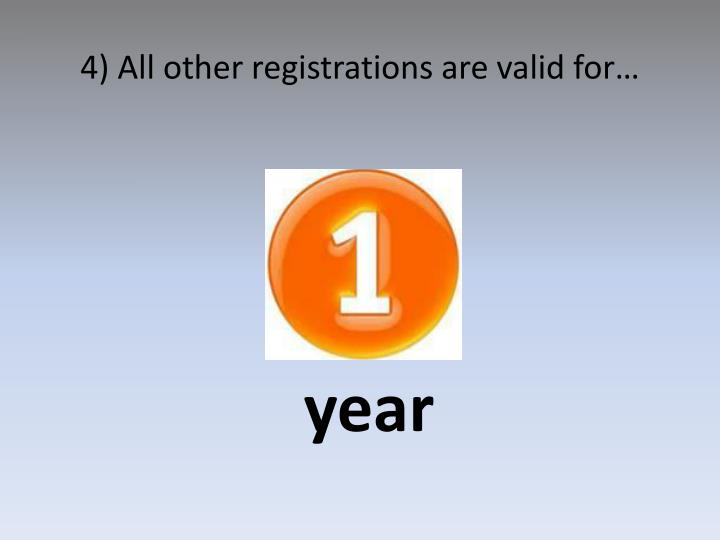 4) All other registrations are valid for…