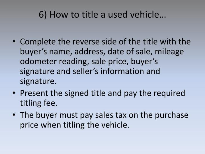 6) How to title a used vehicle…