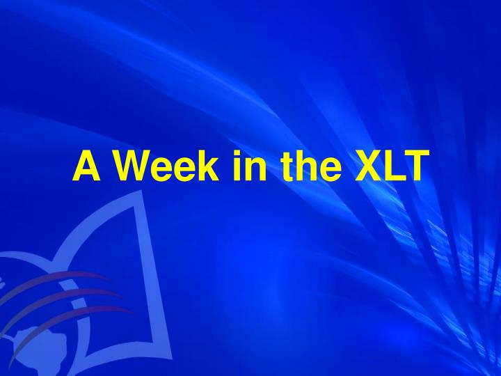 A Week in the XLT