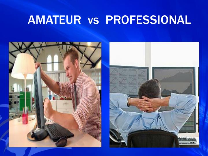 AMATEUR  vs  PROFESSIONAL