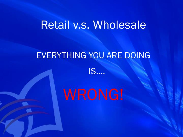 Retail v.s. Wholesale