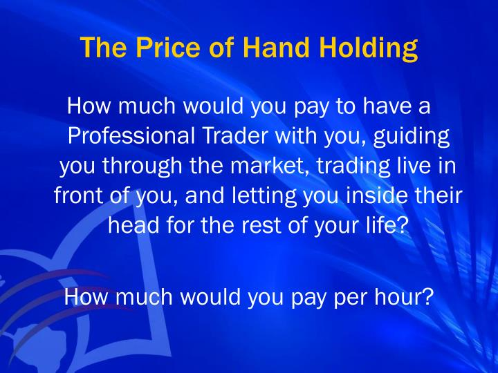 The Price of Hand Holding