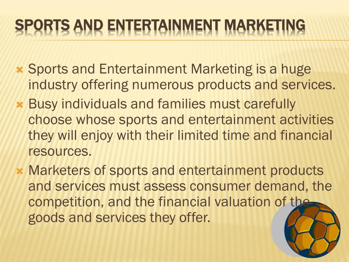 Sports and Entertainment Marketing is a huge industry offering numerous products and services.