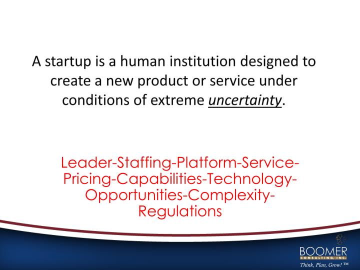 A startup is a human institution designed to create a new product or service under conditions of ext...
