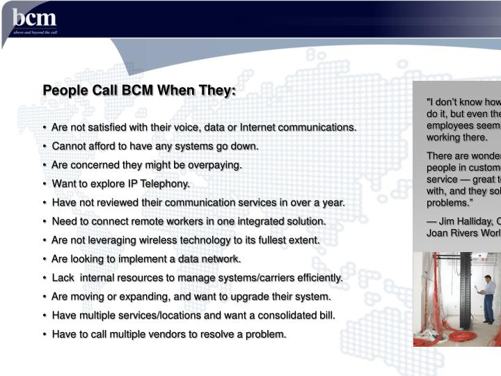 People Call BCM When They: