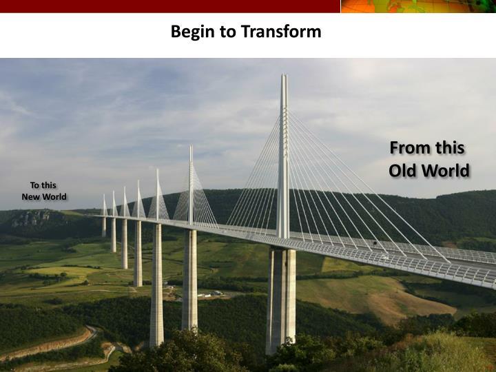 Begin to Transform
