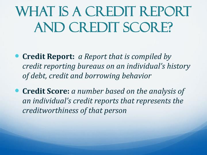 What is a Credit Report and Credit Score?