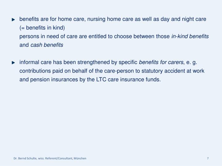 benefits are for home care, nursing home care as well as day and night care