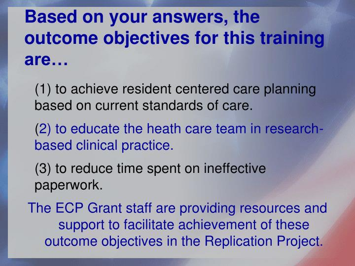 Based on your answers, the outcome objectives for this training are…