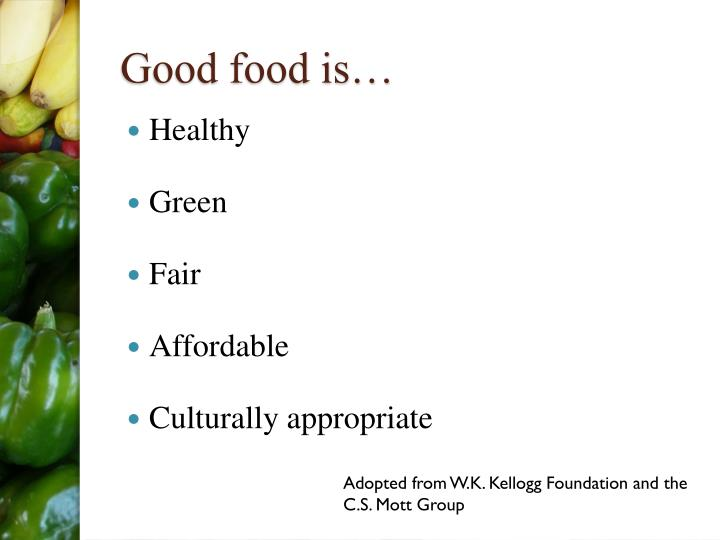 Good food is…