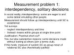 measurement problem 1 interdependency solitary decisions