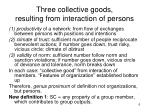 three collective goods resulting from interaction of persons