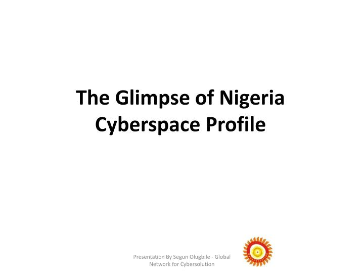 The Glimpse of Nigeria Cyberspace Profile