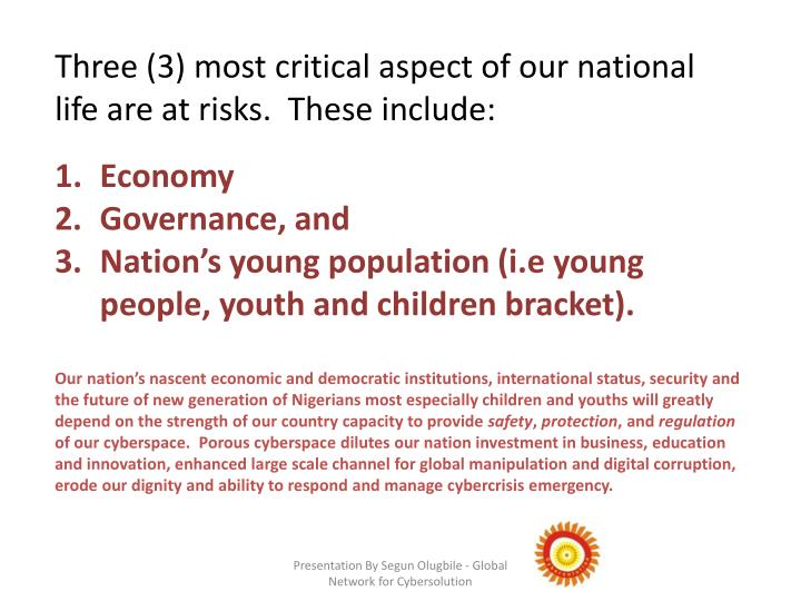 Three (3) most critical aspect of our national life are at risks.  These include