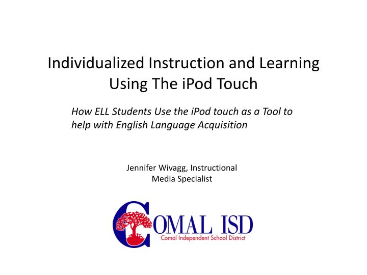 Individualized Instruction and Learning Using The iPod Touch