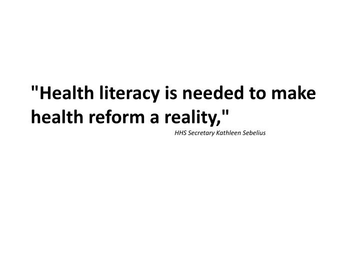 """Health literacy is needed to make health reform a reality,"""
