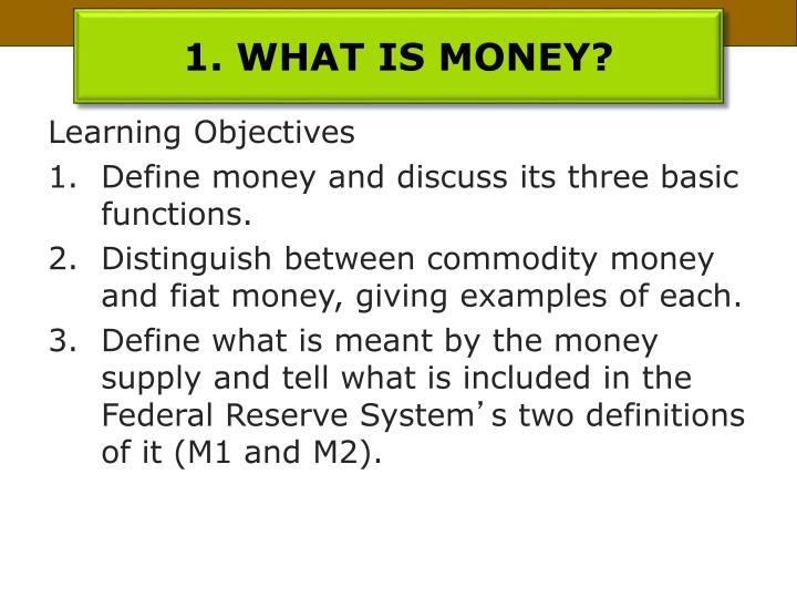 1. WHAT IS MONEY?