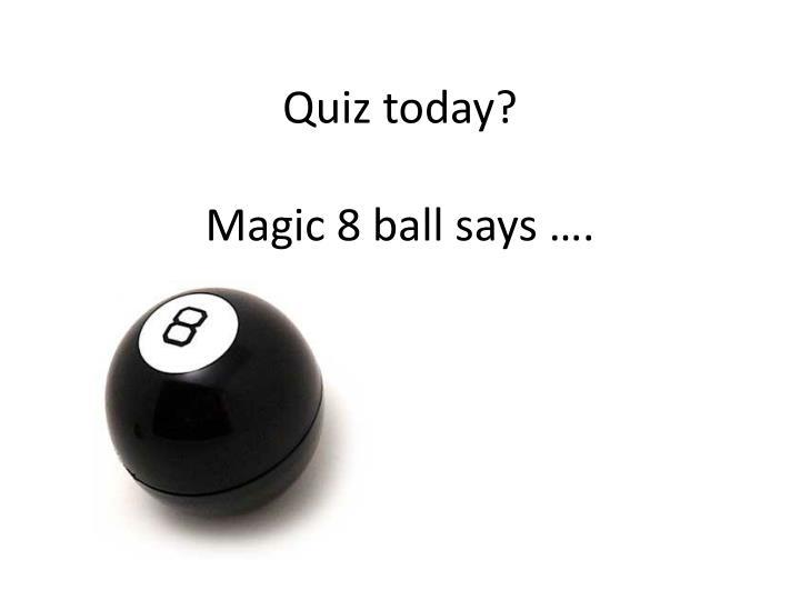 Quiz today?