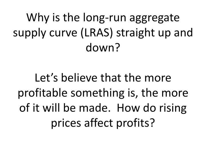 Why is the long-run aggregate supply curve (LRAS) straight up and down?
