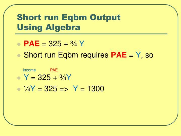 Short run Eqbm Output