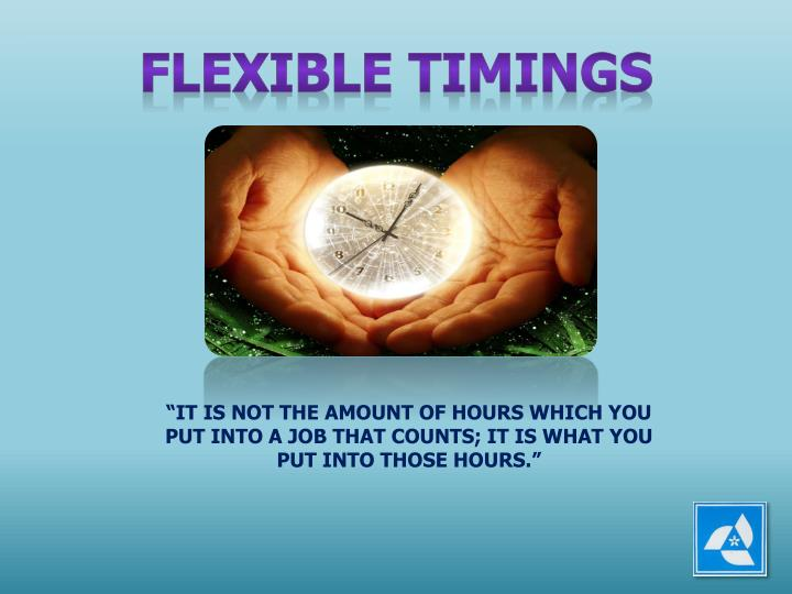 FLEXIBLE TIMINGS