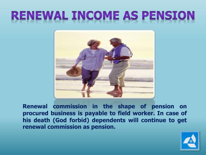 RENEWAL INCOME AS PENSION