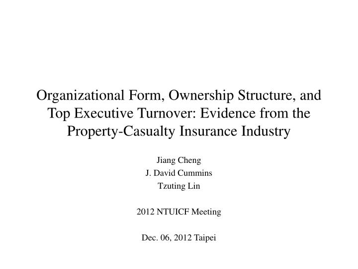 Organizational Form, Ownership Structure, and Top Executive Turnover: Evidence from the Property-Cas...