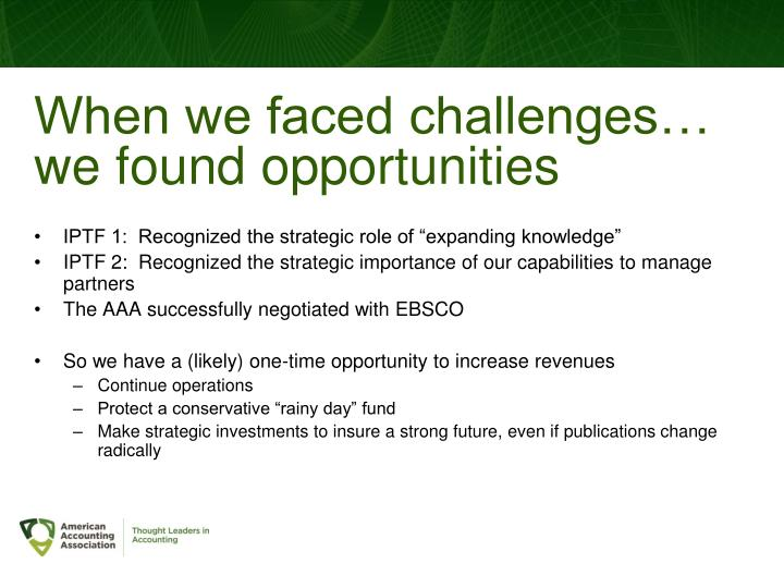 When we faced challenges… we found opportunities