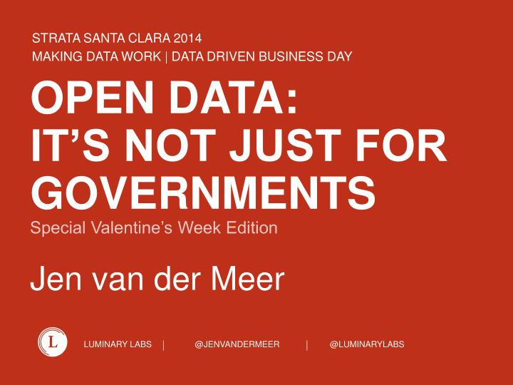 Open data it s not just for governments special valentine s week edition jen van der meer