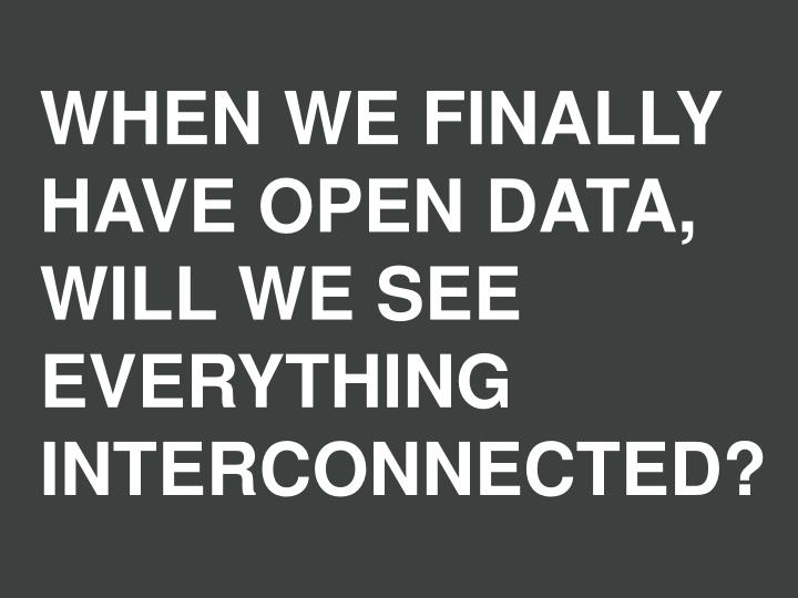 WHEN WE FINALLY HAVE OPEN DATA, WILL WE